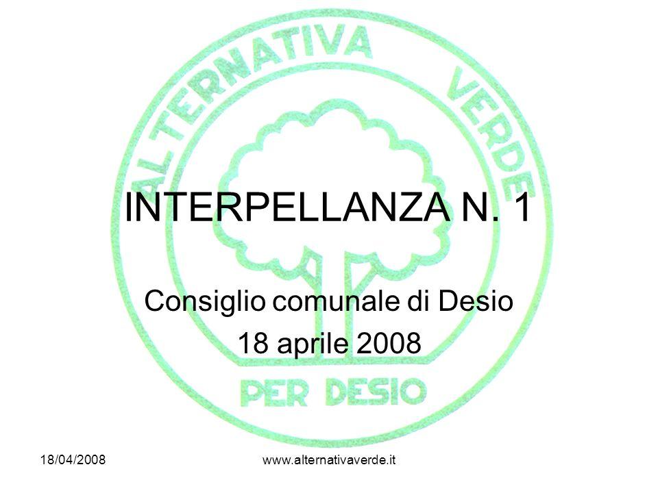 18/04/2008www.alternativaverde.it INTERPELLANZA N. 1 Consiglio comunale di Desio 18 aprile 2008