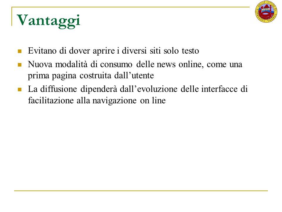 Vantaggi Evitano di dover aprire i diversi siti solo testo Nuova modalità di consumo delle news online, come una prima pagina costruita dall'utente La