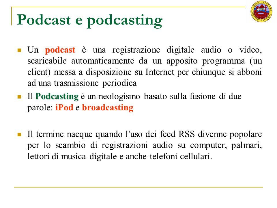 Podcast e podcasting podcast Un podcast è una registrazione digitale audio o video, scaricabile automaticamente da un apposito programma (un client) m