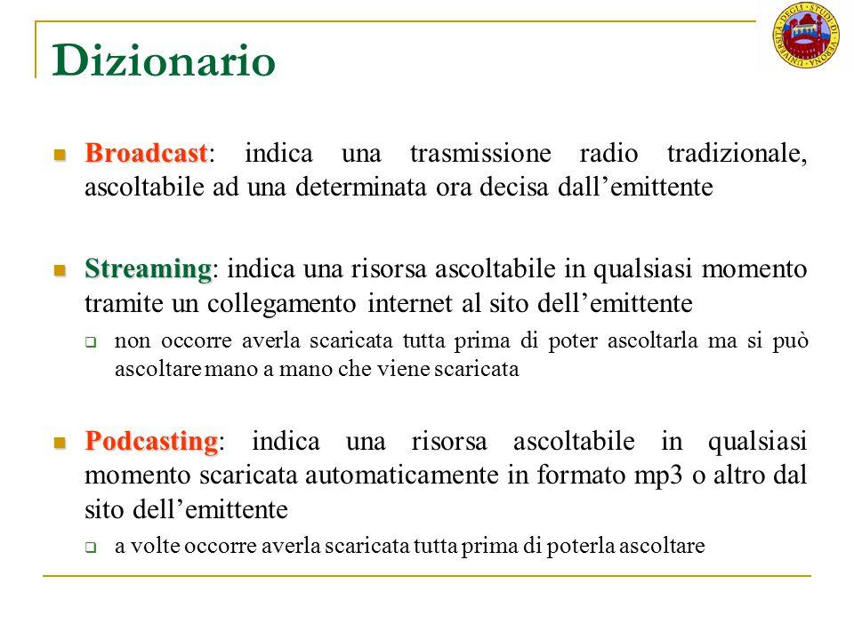 Dizionario Broadcast Broadcast: indica una trasmissione radio tradizionale, ascoltabile ad una determinata ora decisa dall'emittente Streaming Streami