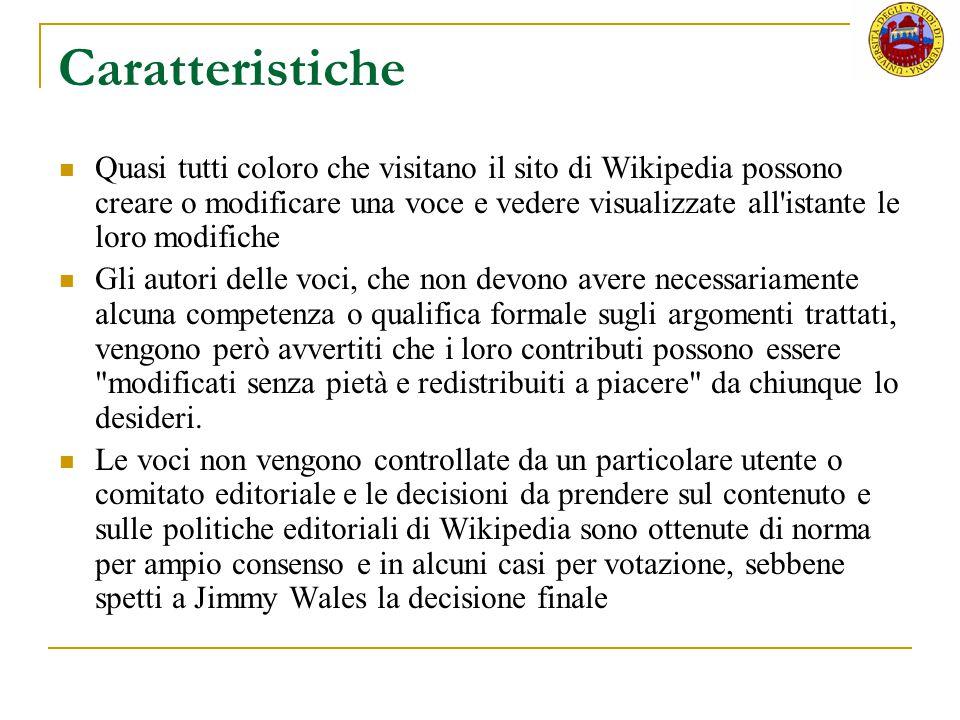 Caratteristiche Quasi tutti coloro che visitano il sito di Wikipedia possono creare o modificare una voce e vedere visualizzate all'istante le loro mo