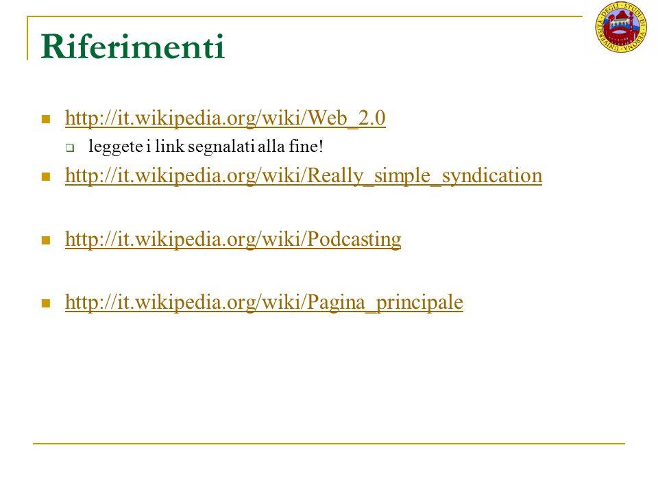 Riferimenti http://it.wikipedia.org/wiki/Web_2.0  leggete i link segnalati alla fine! http://it.wikipedia.org/wiki/Really_simple_syndication http://i