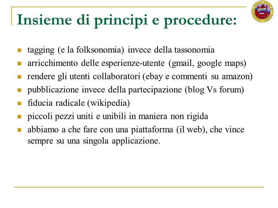 Insieme di principi e procedure: tagging (e la folksonomia) invece della tassonomia arricchimento delle esperienze-utente (gmail, google maps) rendere