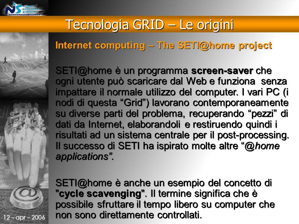 12 – apr – 2006 Internet computing – The SETI@home project SETI@home è un programma screen-saver che ogni utente può scaricare dal Web e funziona senza impattare il normale utilizzo del computer.
