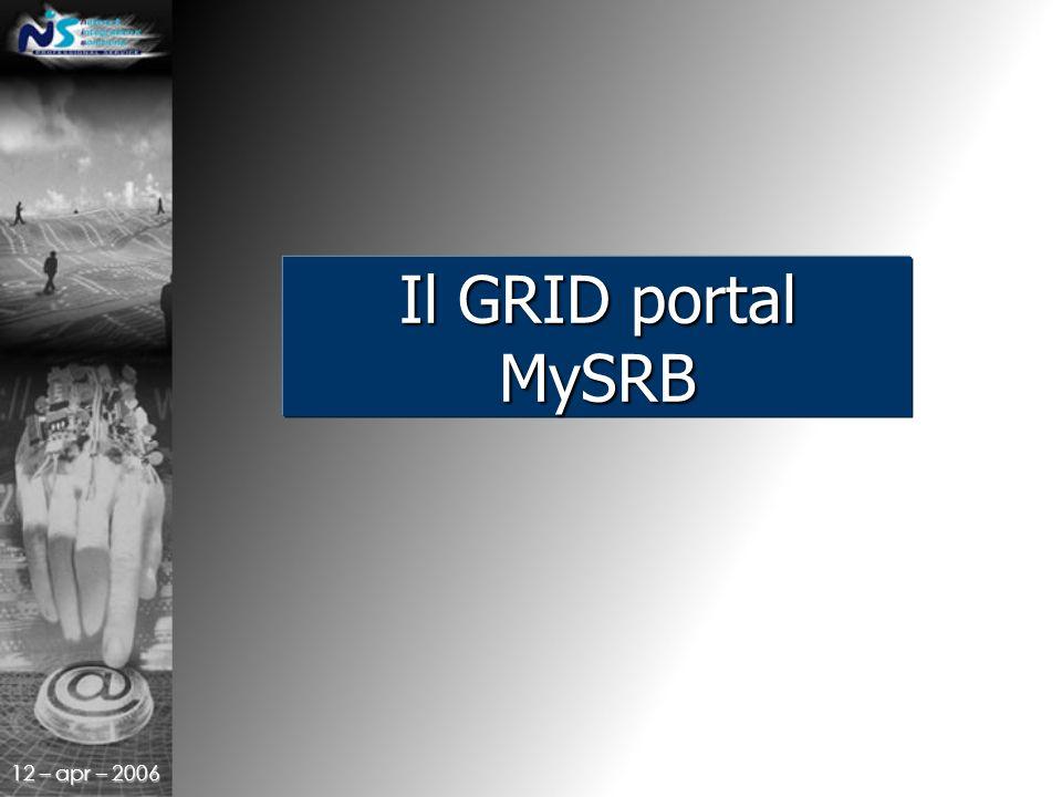 12 – apr – 2006 Il GRID portal MySRB