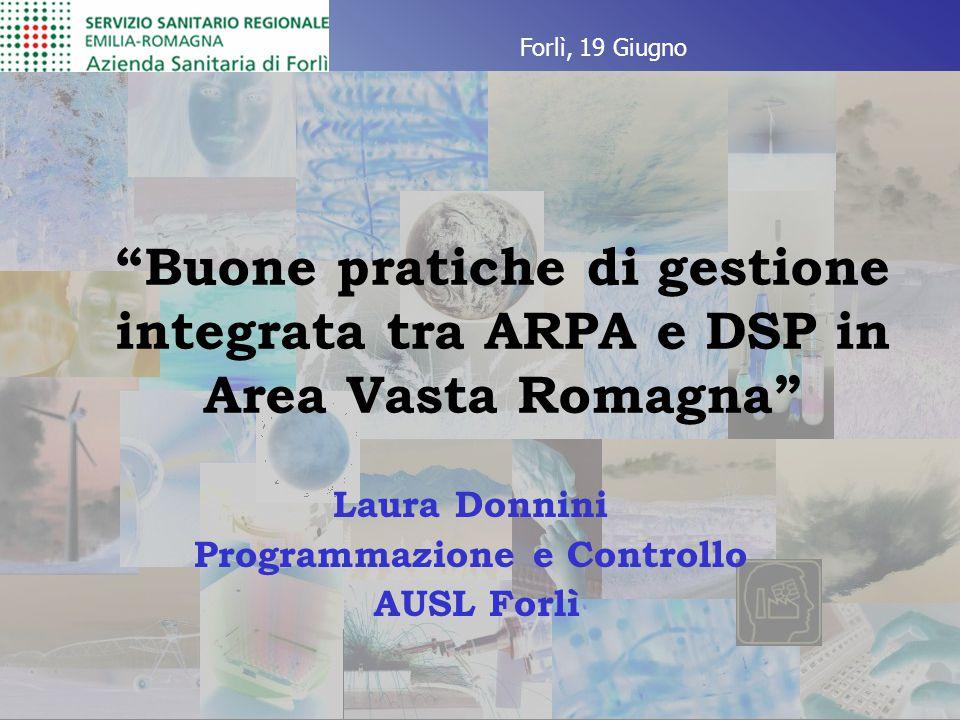 """""""Buone pratiche di gestione integrata tra ARPA e DSP in Area Vasta Romagna"""" Laura Donnini Programmazione e Controllo AUSL Forlì Forlì, 19 Giugno"""