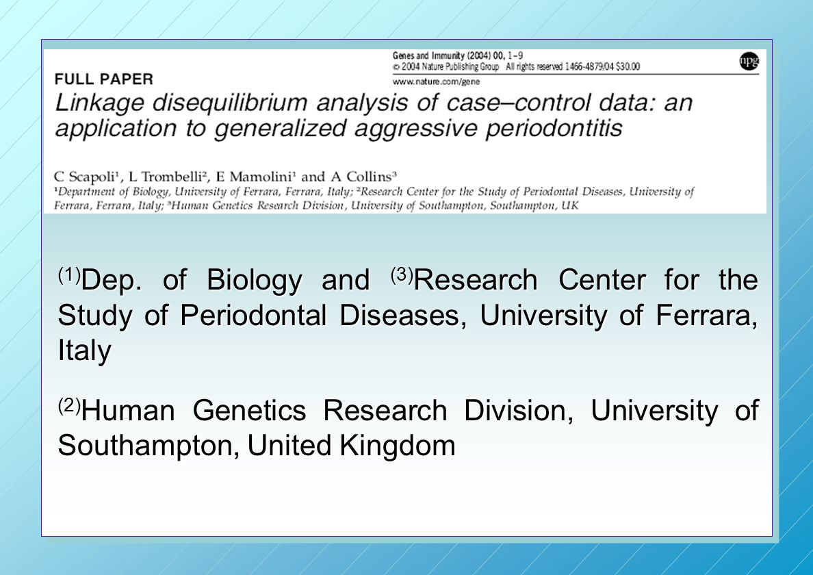 (1) Dep. of Biology and (3) Research Center for the Study of Periodontal Diseases, University of Ferrara, Italy (2) Human Genetics Research Division,