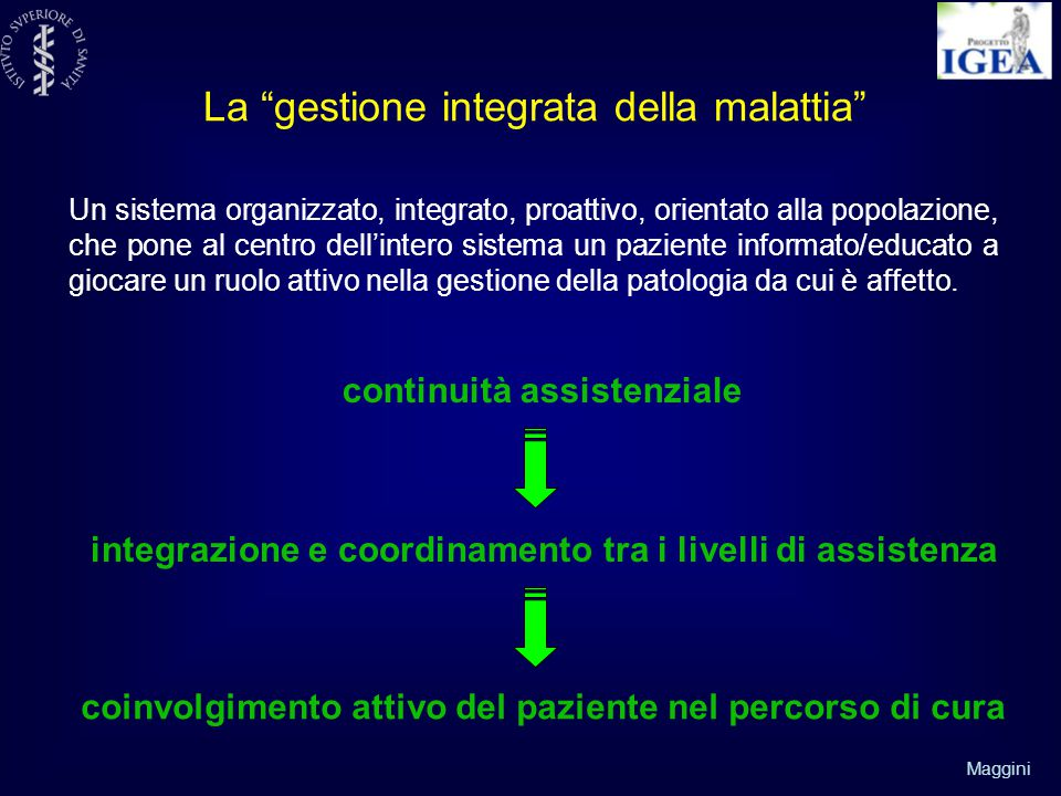 Maggini Un sistema organizzato, integrato, proattivo, orientato alla popolazione, che pone al centro dell'intero sistema un paziente informato/educato a giocare un ruolo attivo nella gestione della patologia da cui è affetto.