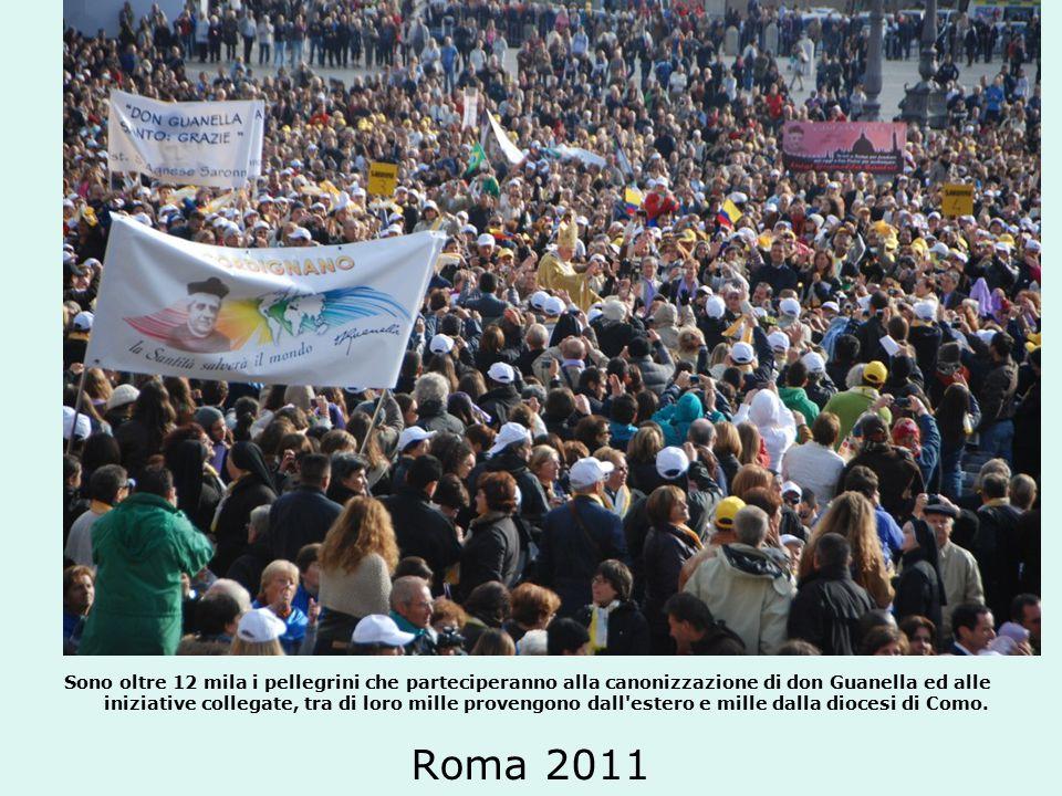 Roma 2011 Sono oltre 12 mila i pellegrini che parteciperanno alla canonizzazione di don Guanella ed alle iniziative collegate, tra di loro mille provengono dall estero e mille dalla diocesi di Como.