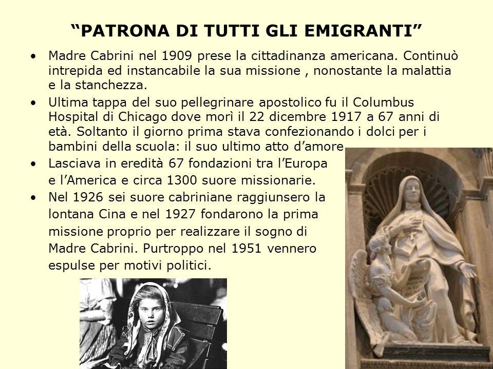 PATRONA DI TUTTI GLI EMIGRANTI Madre Cabrini nel 1909 prese la cittadinanza americana.