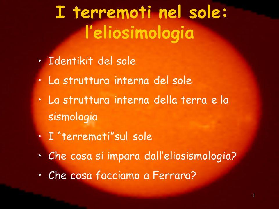 "1 I terremoti nel sole: l'eliosimologia Identikit del sole La struttura interna del sole La struttura interna della terra e la sismologia I ""terremoti"