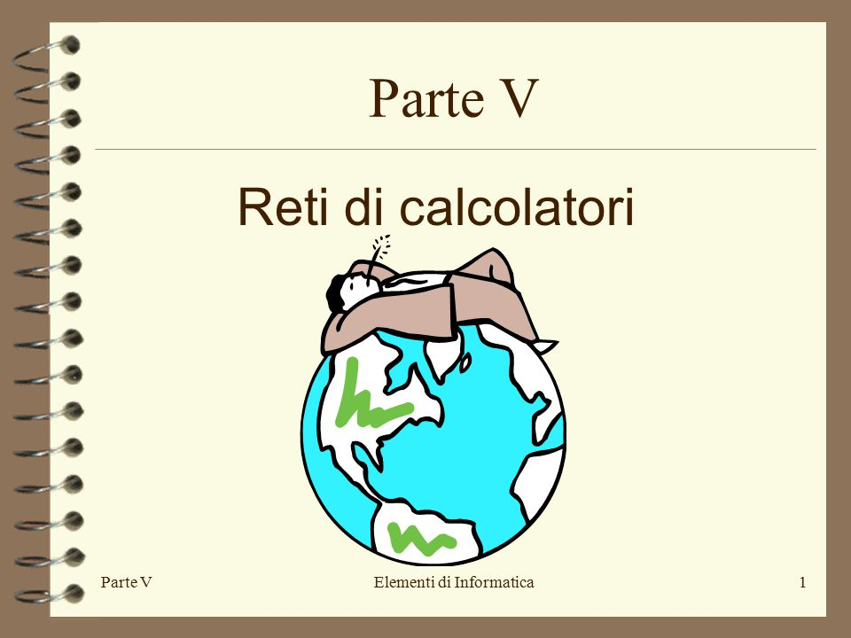 Parte VElementi di Informatica1 Reti di calcolatori Parte V
