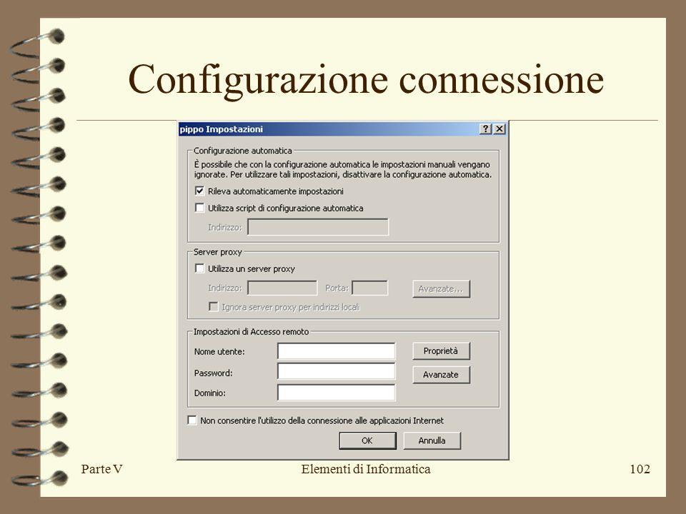 Parte VElementi di Informatica102 Configurazione connessione