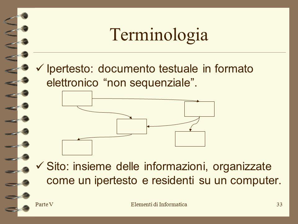 Parte VElementi di Informatica33 Terminologia Ipertesto: documento testuale in formato elettronico non sequenziale .