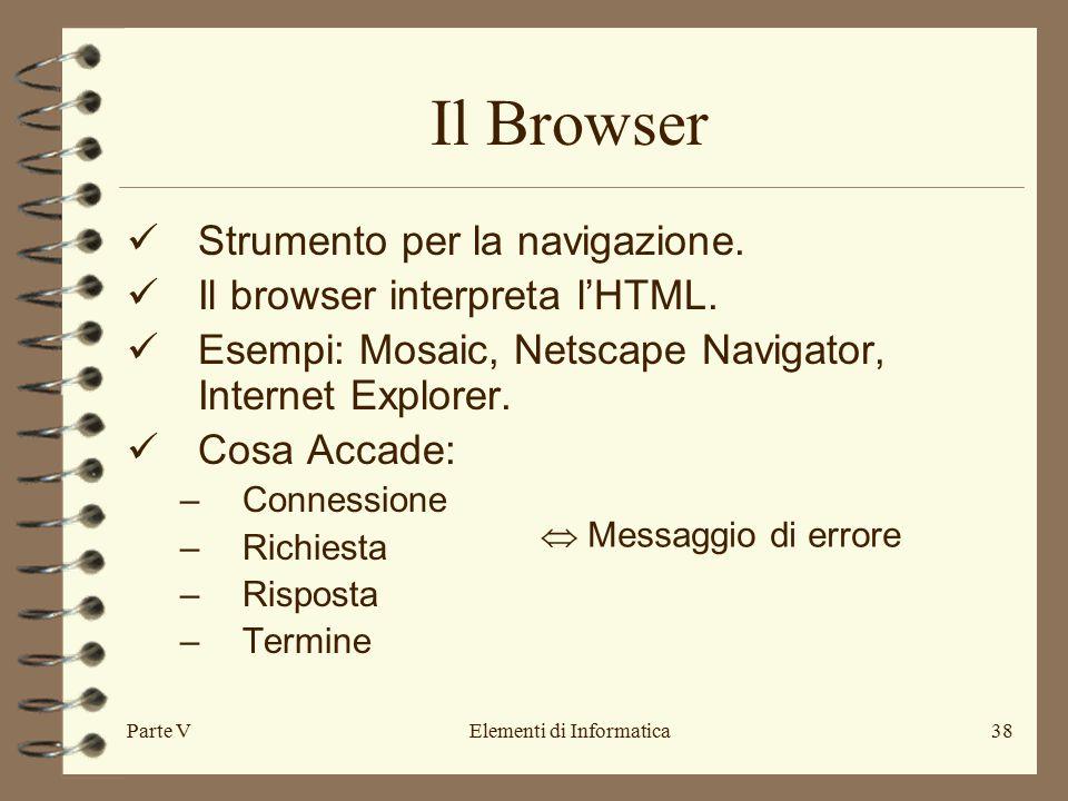 Parte VElementi di Informatica38 Il Browser Strumento per la navigazione.