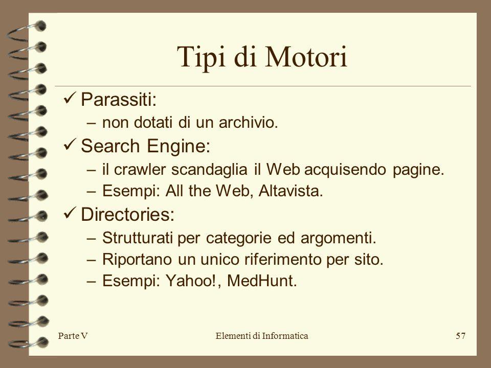 Parte VElementi di Informatica57 Tipi di Motori Parassiti: –non dotati di un archivio.