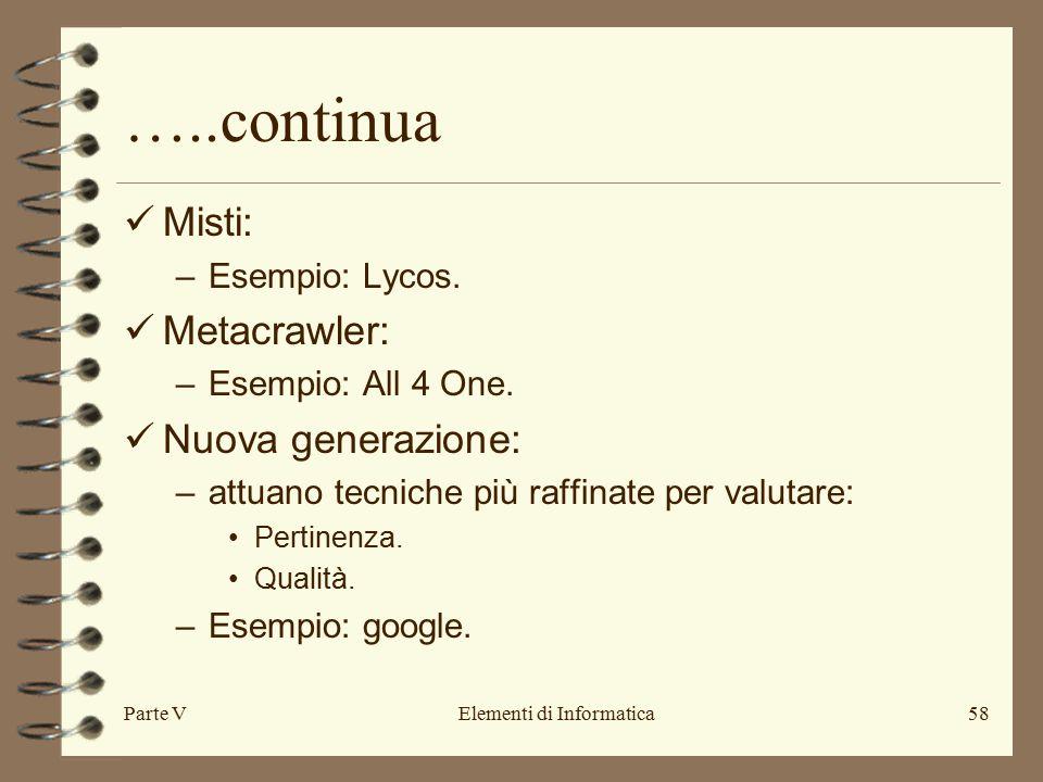 Parte VElementi di Informatica58 …..continua Misti: –Esempio: Lycos.