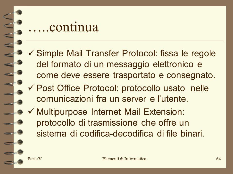 Parte VElementi di Informatica64 …..continua Simple Mail Transfer Protocol: fissa le regole del formato di un messaggio elettronico e come deve essere trasportato e consegnato.