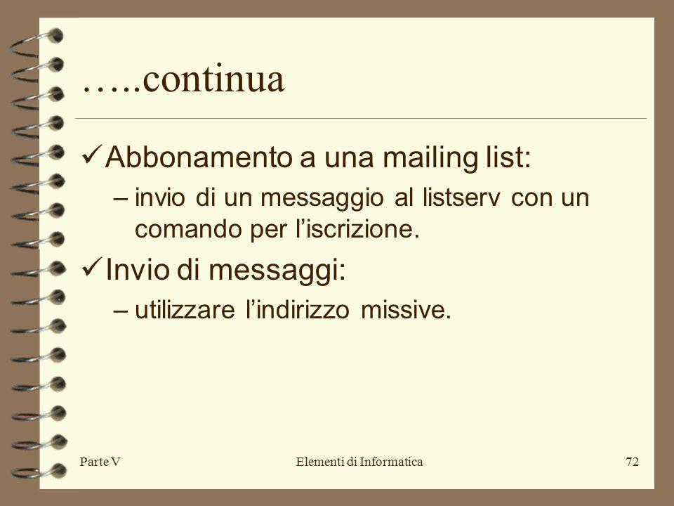 Parte VElementi di Informatica72 …..continua Abbonamento a una mailing list: –invio di un messaggio al listserv con un comando per l'iscrizione.