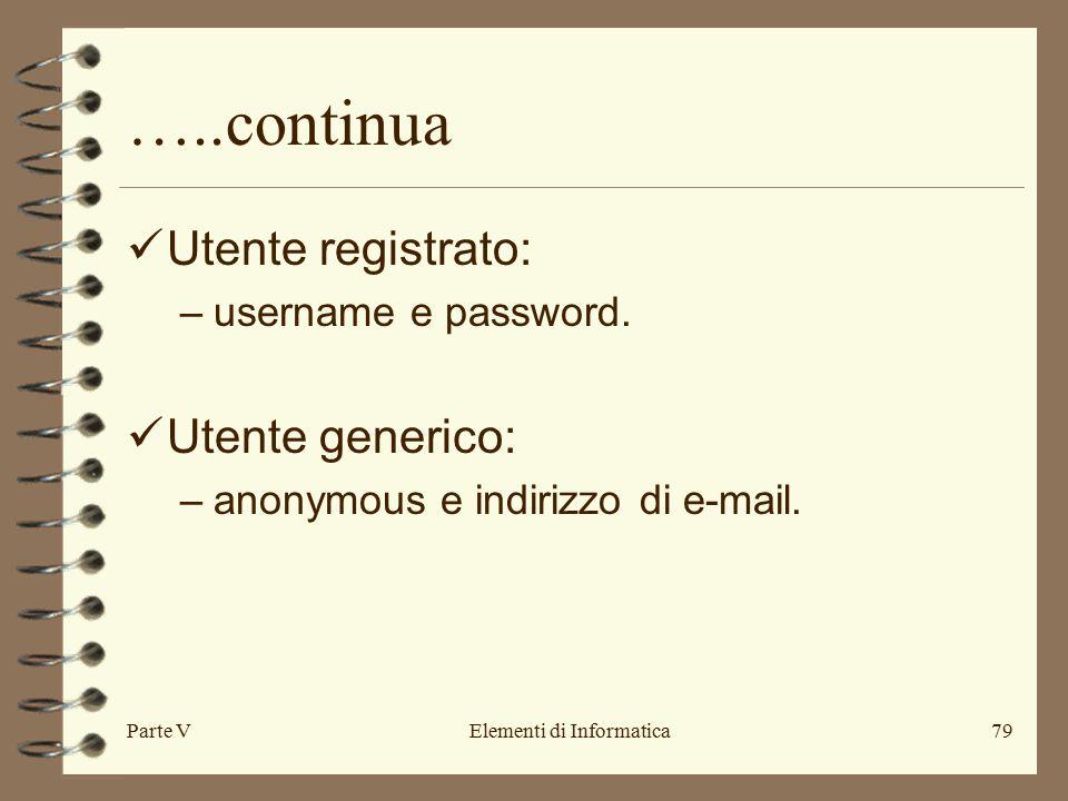 Parte VElementi di Informatica79 …..continua Utente registrato: –username e password.