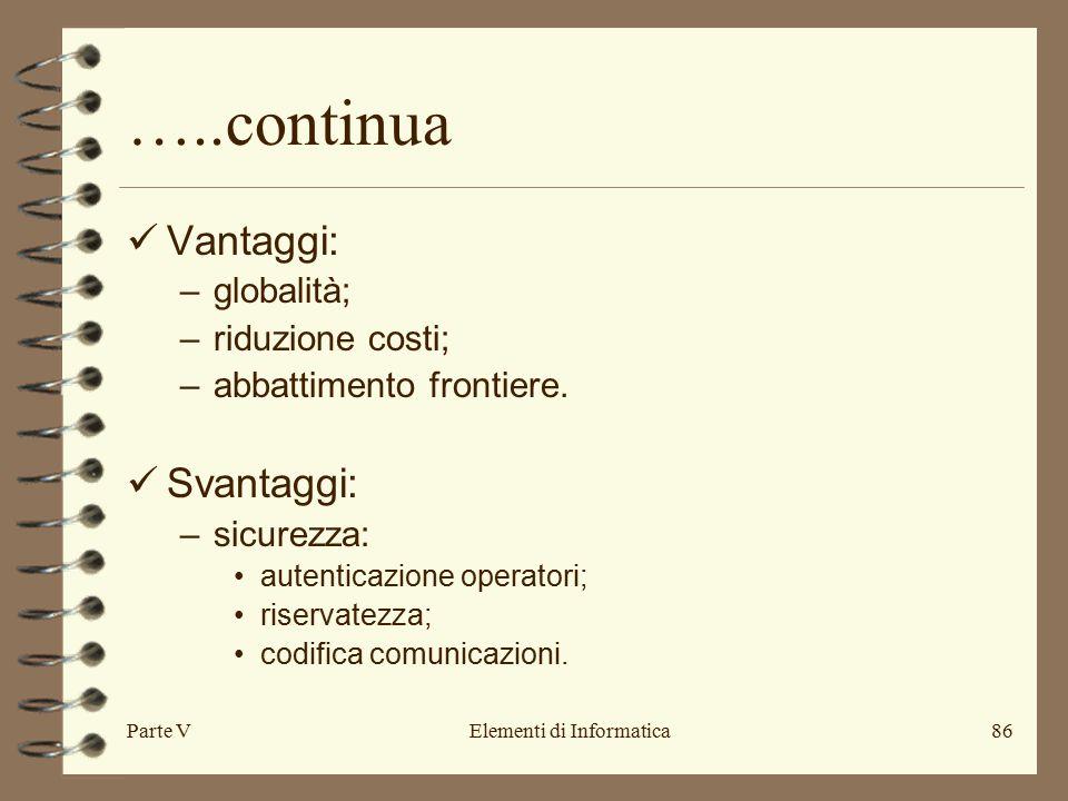 Parte VElementi di Informatica86 …..continua Vantaggi: –globalità; –riduzione costi; –abbattimento frontiere.