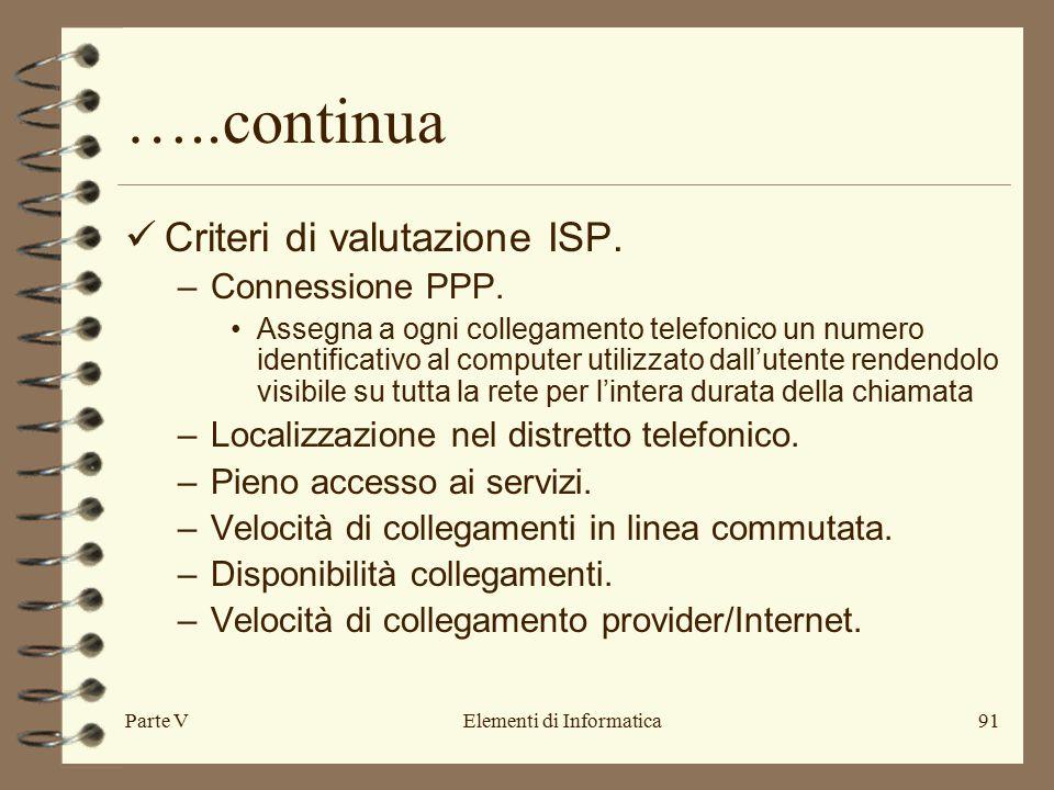 Parte VElementi di Informatica91 …..continua Criteri di valutazione ISP. –Connessione PPP. Assegna a ogni collegamento telefonico un numero identifica
