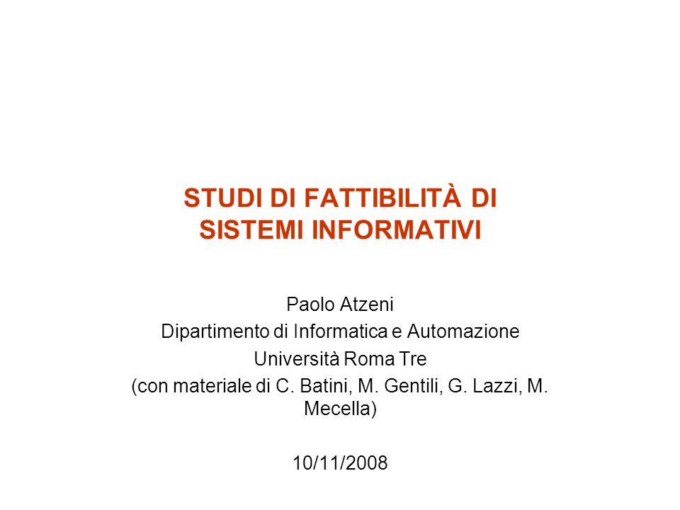 STUDI DI FATTIBILITÀ DI SISTEMI INFORMATIVI Paolo Atzeni Dipartimento di Informatica e Automazione Università Roma Tre (con materiale di C.