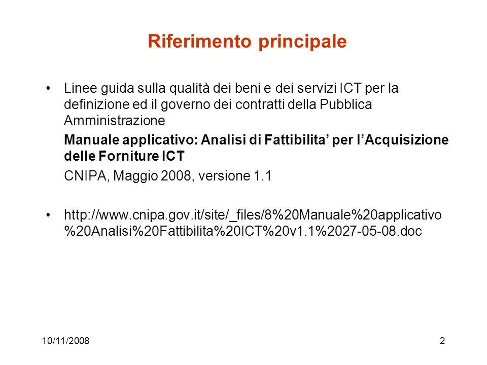 2 Riferimento principale Linee guida sulla qualità dei beni e dei servizi ICT per la definizione ed il governo dei contratti della Pubblica Amministrazione Manuale applicativo: Analisi di Fattibilita' per l'Acquisizione delle Forniture ICT CNIPA, Maggio 2008, versione 1.1 http://www.cnipa.gov.it/site/_files/8%20Manuale%20applicativo %20Analisi%20Fattibilita%20ICT%20v1.1%2027-05-08.doc