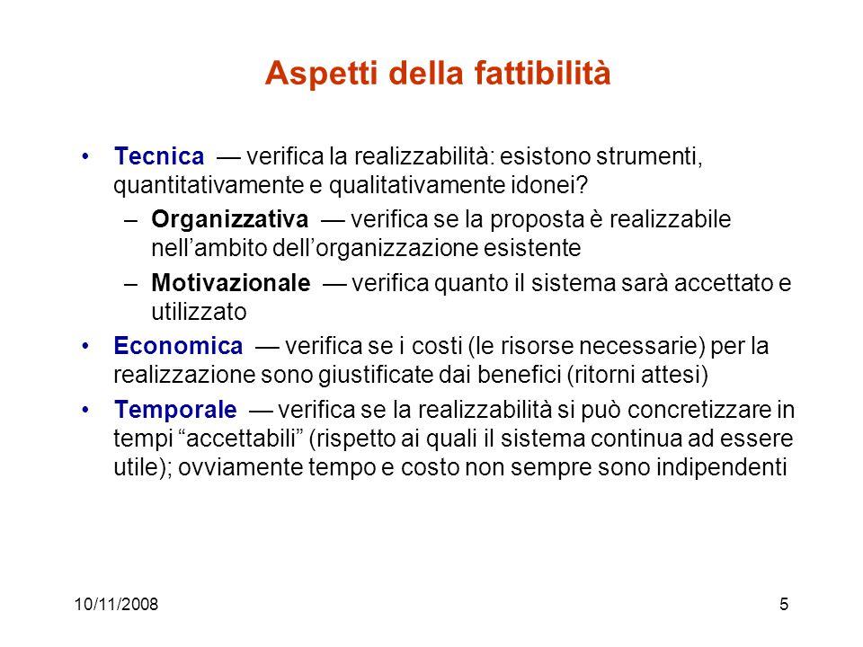 10/11/20085 Aspetti della fattibilità Tecnica — verifica la realizzabilità: esistono strumenti, quantitativamente e qualitativamente idonei.