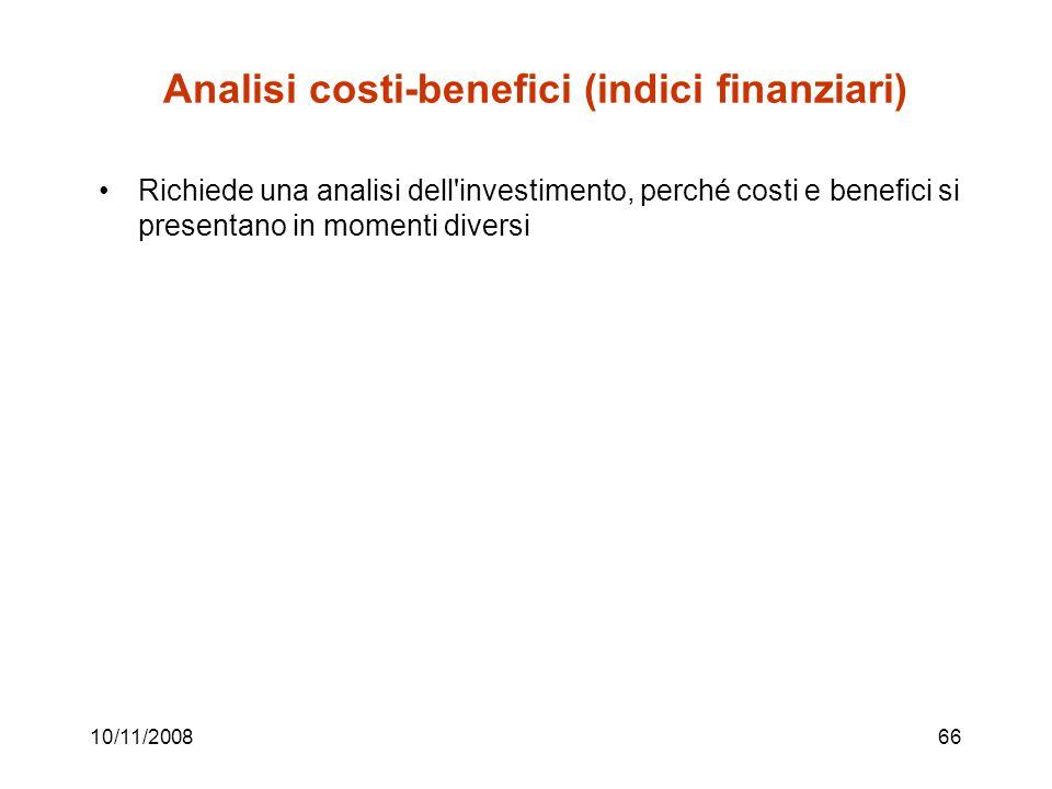 10/11/200866 Analisi costi-benefici (indici finanziari) Richiede una analisi dell investimento, perché costi e benefici si presentano in momenti diversi
