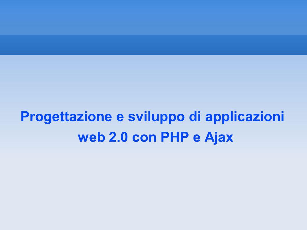 Progettazione e sviluppo di applicazioni web 2.0 con PHP e Ajax