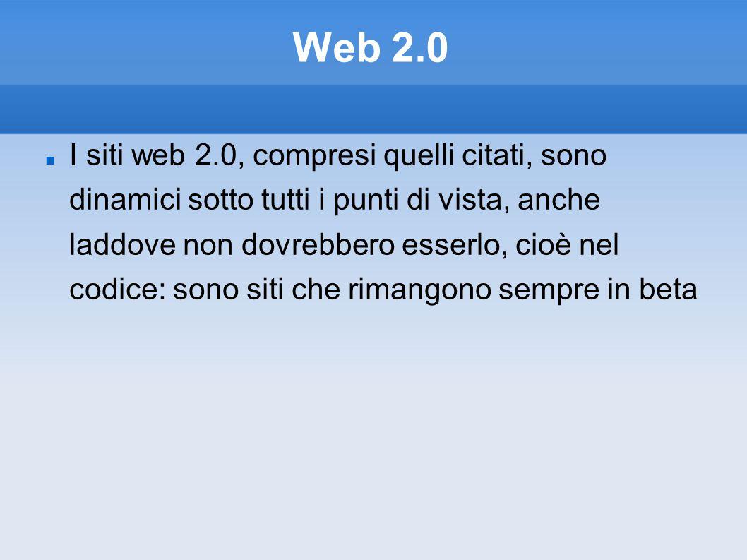 Web 2.0 I siti web 2.0, compresi quelli citati, sono dinamici sotto tutti i punti di vista, anche laddove non dovrebbero esserlo, cioè nel codice: son