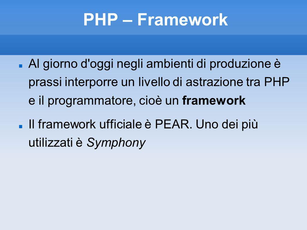 PHP – Framework Al giorno d'oggi negli ambienti di produzione è prassi interporre un livello di astrazione tra PHP e il programmatore, cioè un framewo