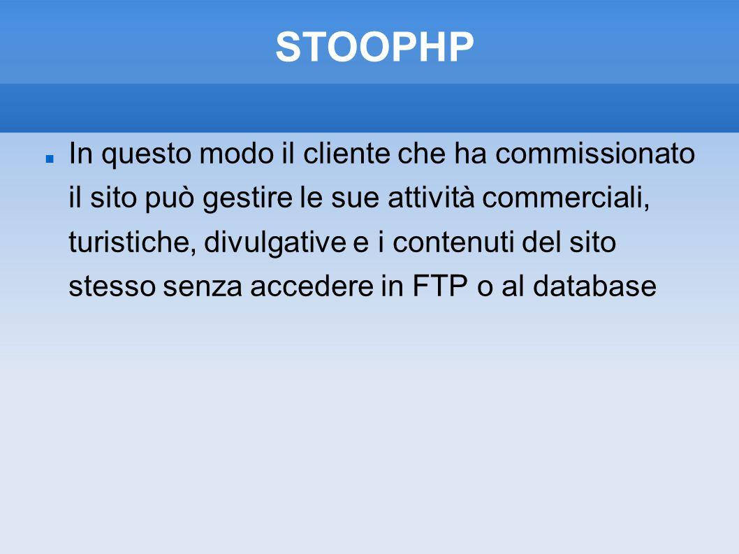STOOPHP In questo modo il cliente che ha commissionato il sito può gestire le sue attività commerciali, turistiche, divulgative e i contenuti del sito