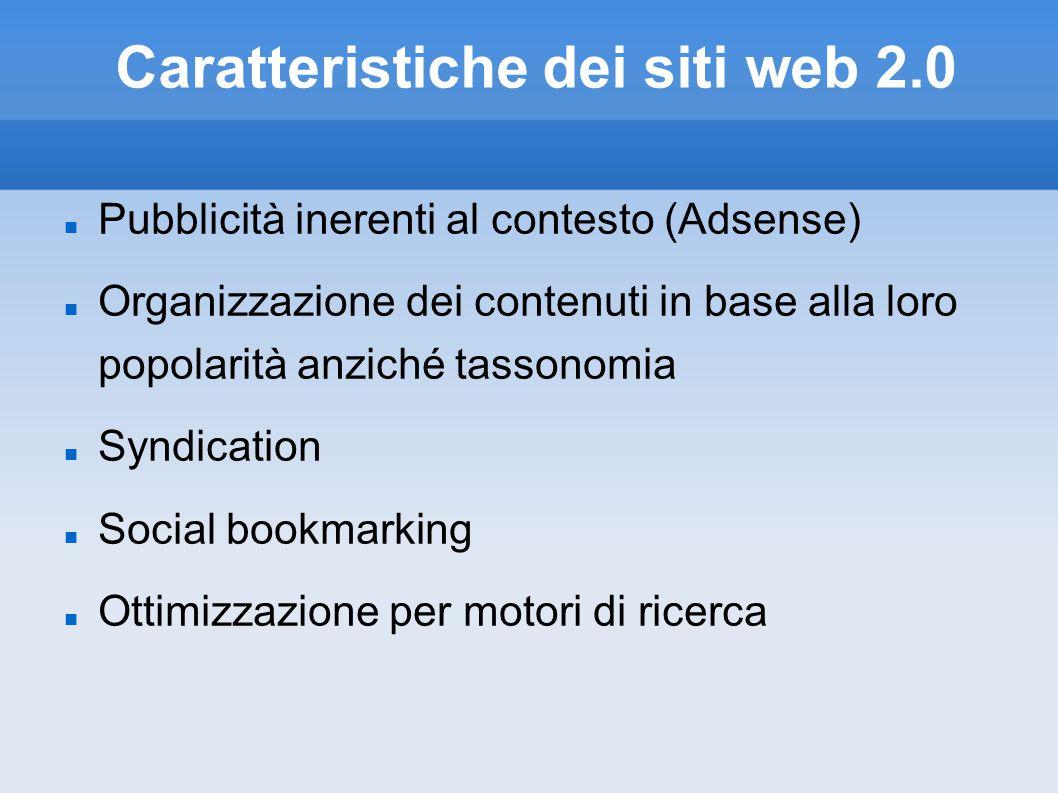 Caratteristiche dei siti web 2.0 Pubblicità inerenti al contesto (Adsense) Organizzazione dei contenuti in base alla loro popolarità anziché tassonomia Syndication Social bookmarking Ottimizzazione per motori di ricerca