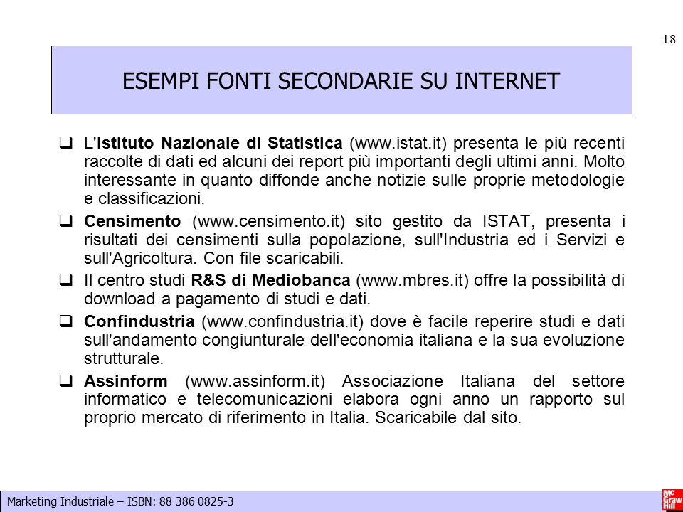 Marketing Industriale – ISBN: 88 386 0825-3 18 ESEMPI FONTI SECONDARIE SU INTERNET  L'Istituto Nazionale di Statistica (www.istat.it) presenta le più