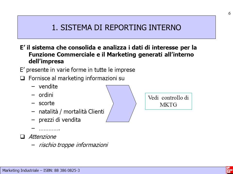 Marketing Industriale – ISBN: 88 386 0825-3 6 1. SISTEMA DI REPORTING INTERNO E' il sistema che consolida e analizza i dati di interesse per la Funzio