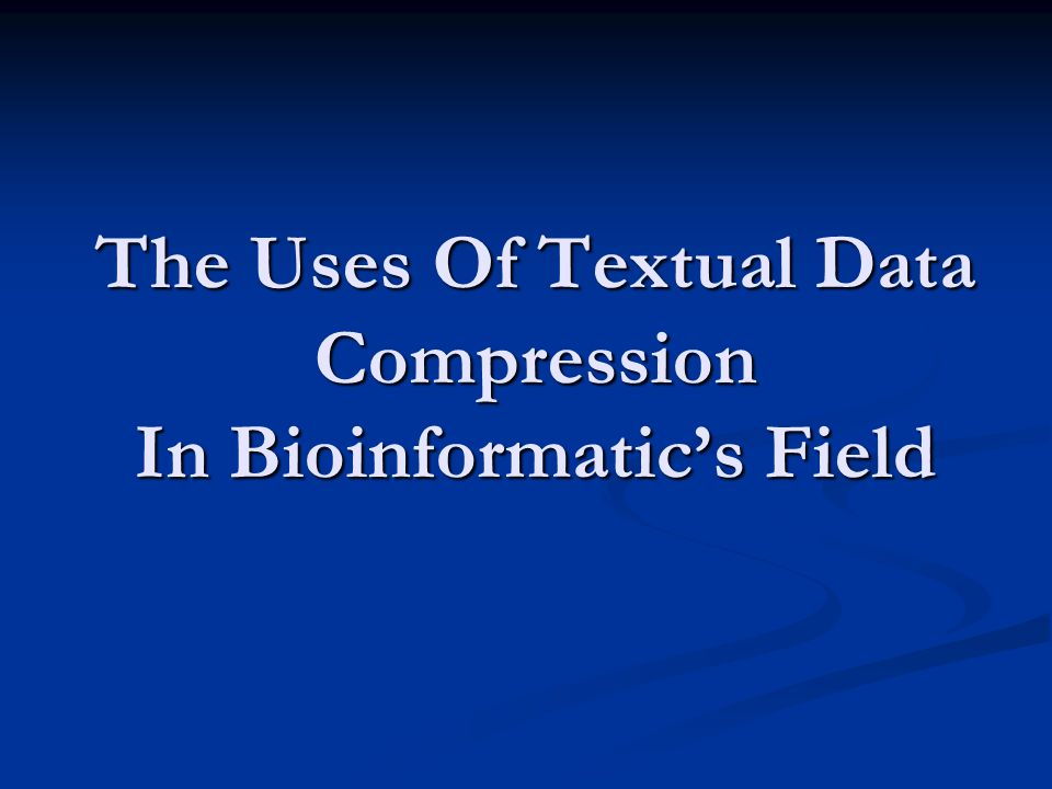 The Uses Of Textual Data Compression In Bioinformatic's Field