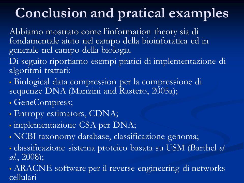 Conclusion and pratical examples Abbiamo mostrato come l'information theory sia di fondamentale aiuto nel campo della bioinforatica ed in generale nel campo della biologia.