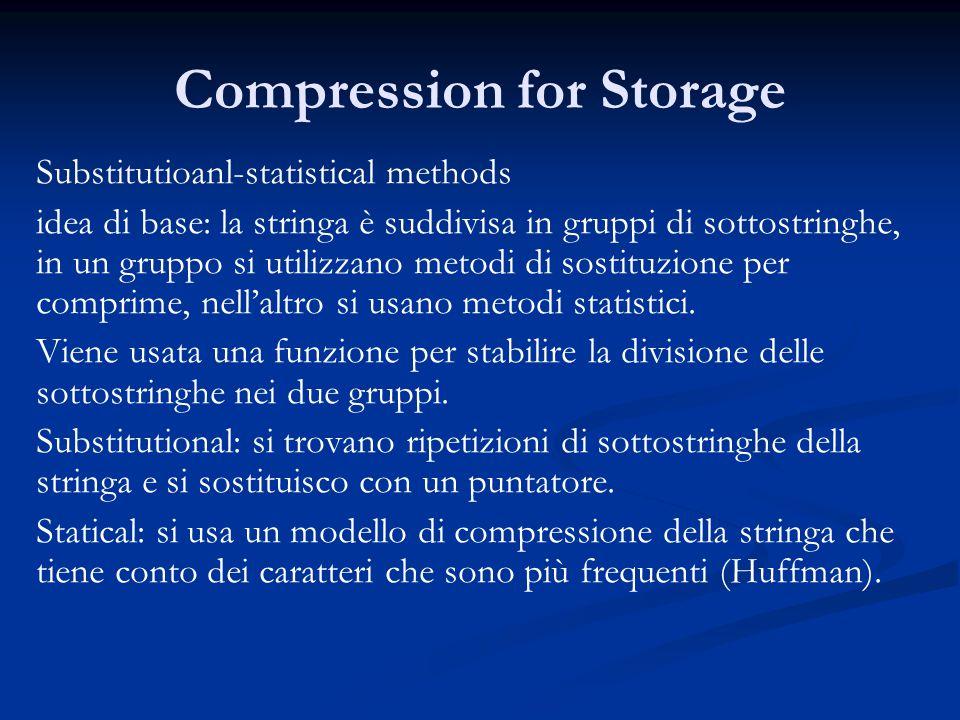 Compression for Storage Substitutioanl-statistical methods idea di base: la stringa è suddivisa in gruppi di sottostringhe, in un gruppo si utilizzano metodi di sostituzione per comprime, nell'altro si usano metodi statistici.