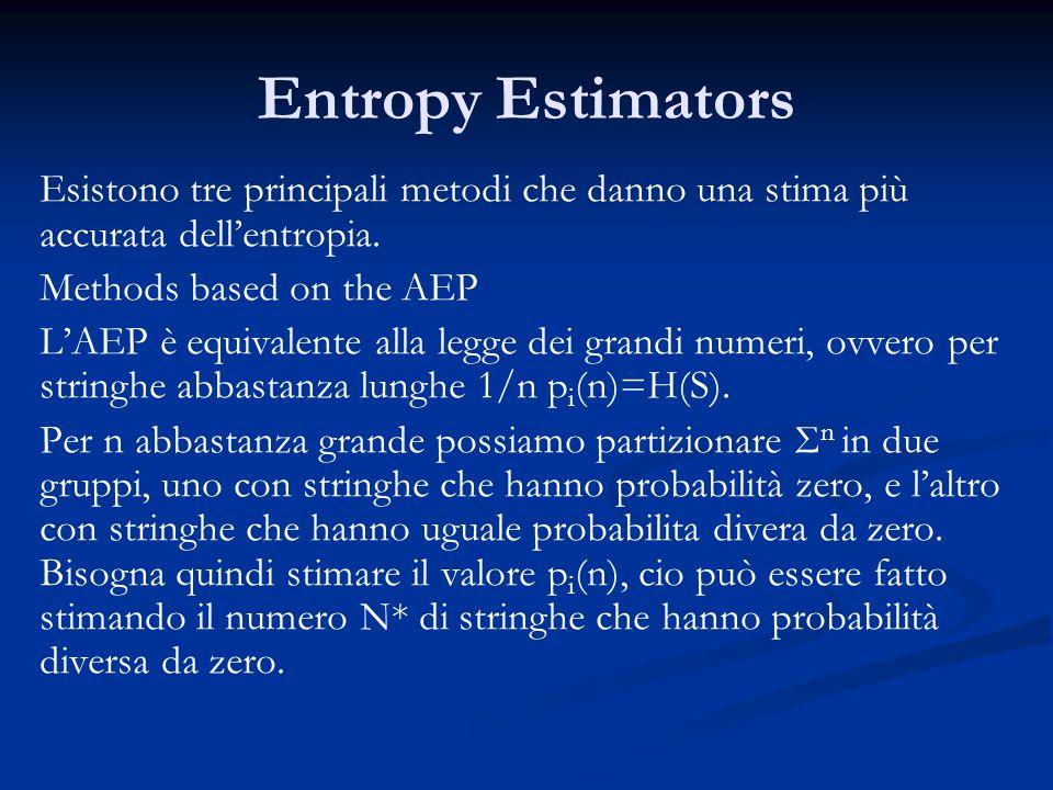 Entropy Estimators Esistono tre principali metodi che danno una stima più accurata dell'entropia.
