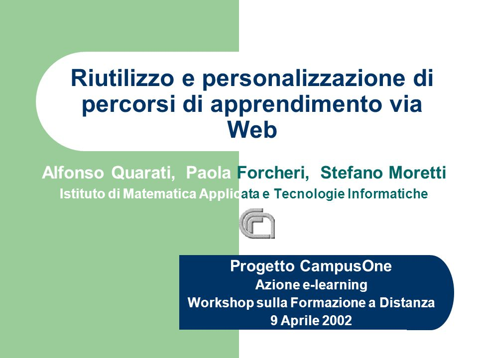 Riutilizzo e personalizzazione di percorsi di apprendimento via Web Alfonso Quarati, Paola Forcheri, Stefano Moretti Istituto di Matematica Applicata