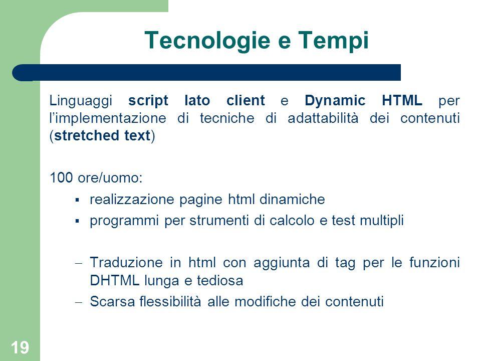 19 Tecnologie e Tempi Linguaggi script lato client e Dynamic HTML per l'implementazione di tecniche di adattabilità dei contenuti (stretched text) 100
