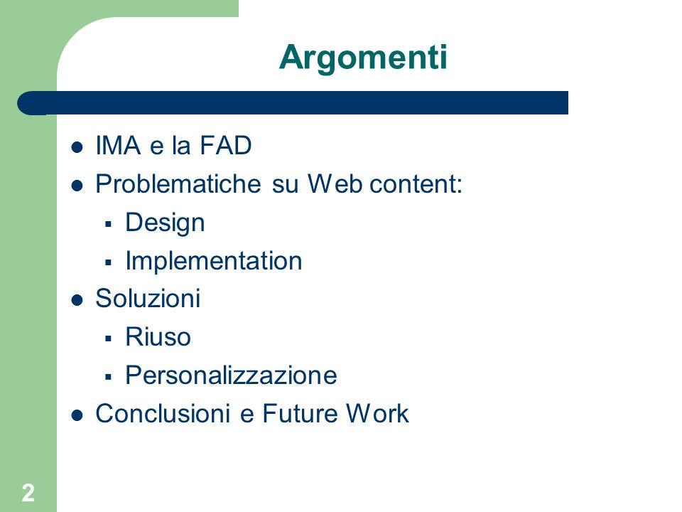 2 Argomenti IMA e la FAD Problematiche su Web content:  Design  Implementation Soluzioni  Riuso  Personalizzazione Conclusioni e Future Work