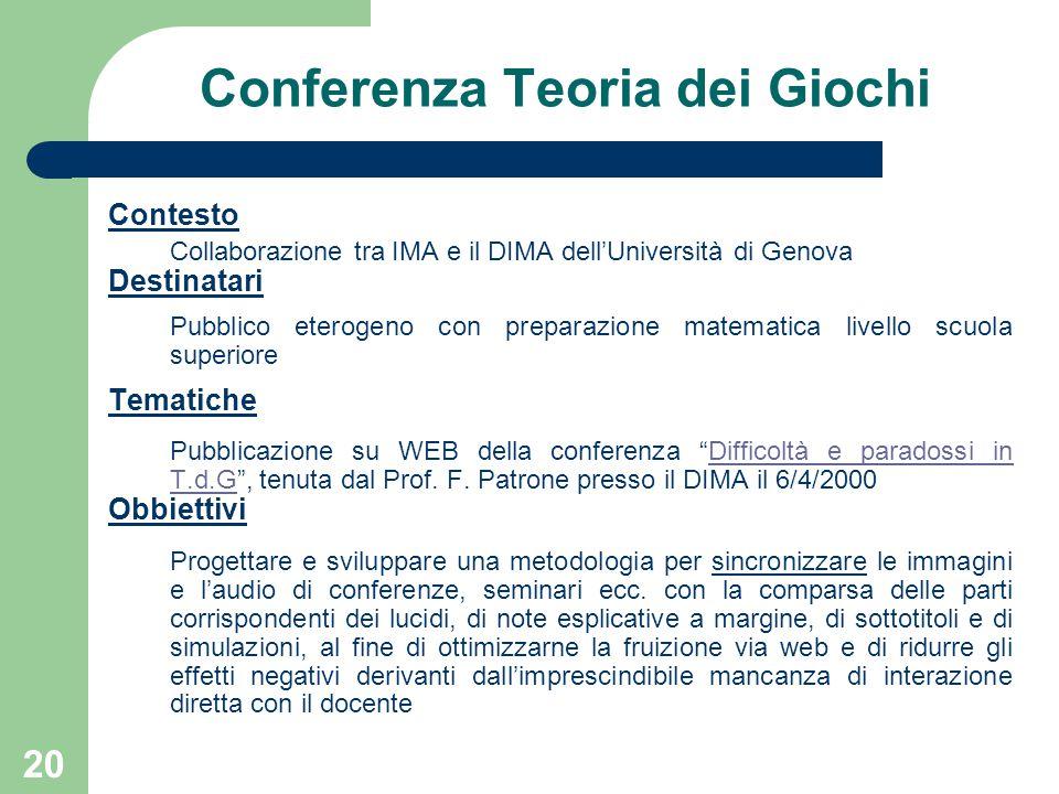 20 Conferenza Teoria dei Giochi Contesto Collaborazione tra IMA e il DIMA dell'Università di Genova Destinatari Pubblico eterogeno con preparazione ma