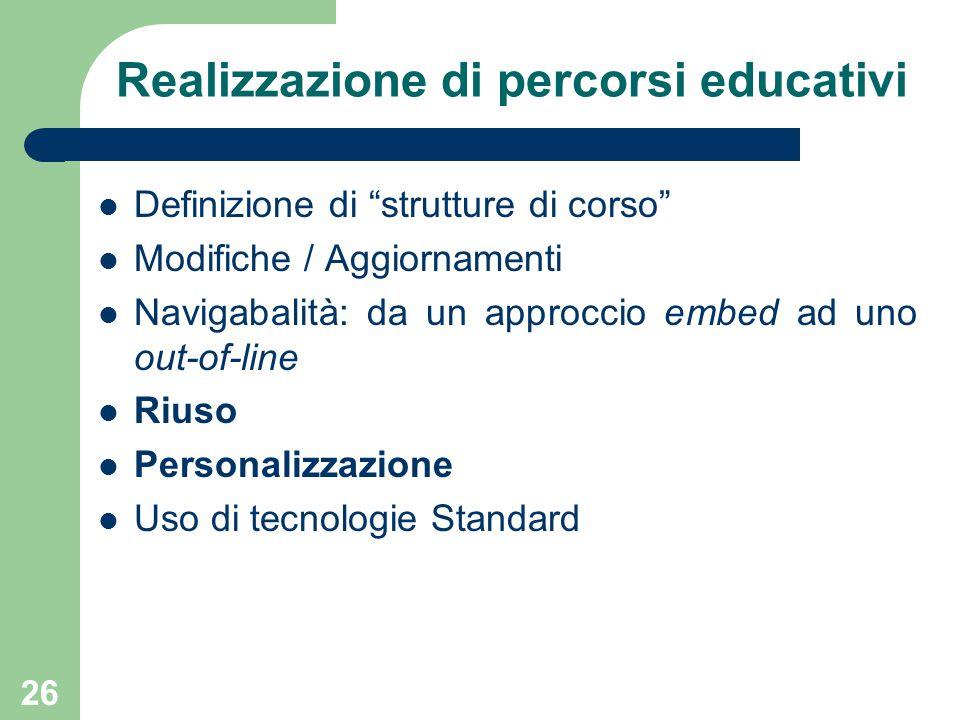26 Realizzazione di percorsi educativi Definizione di strutture di corso Modifiche / Aggiornamenti Navigabalità: da un approccio embed ad uno out-of-line Riuso Personalizzazione Uso di tecnologie Standard
