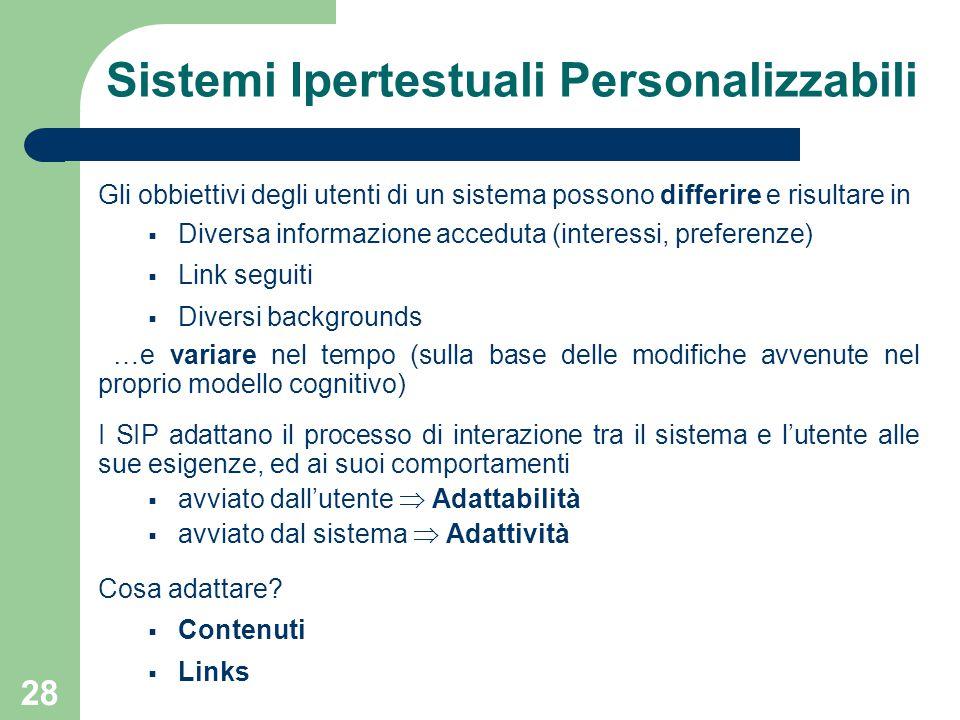 28 Sistemi Ipertestuali Personalizzabili Gli obbiettivi degli utenti di un sistema possono differire e risultare in  Diversa informazione acceduta (i
