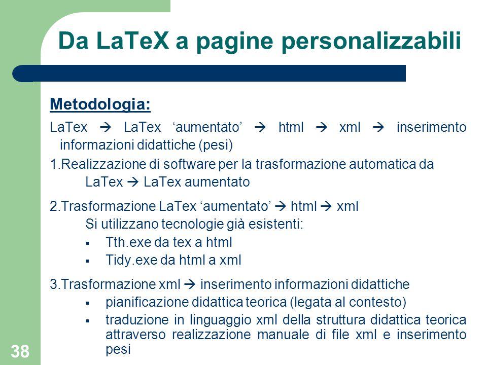 38 Da LaTeX a pagine personalizzabili Metodologia: LaTex  LaTex 'aumentato'  html  xml  inserimento informazioni didattiche (pesi) 1.Realizzazione