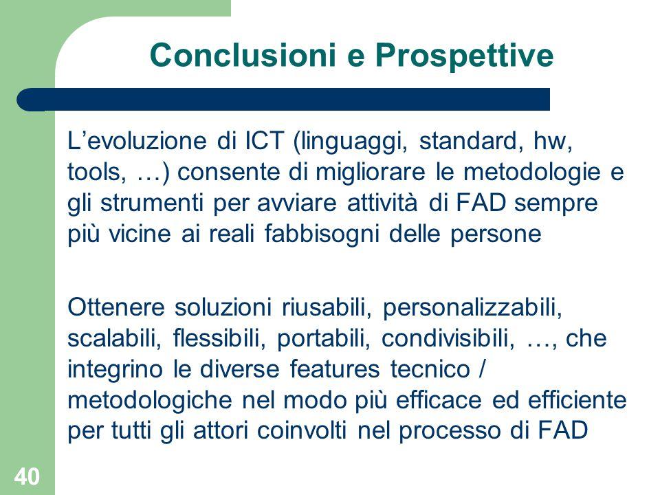 40 Conclusioni e Prospettive L'evoluzione di ICT (linguaggi, standard, hw, tools, …) consente di migliorare le metodologie e gli strumenti per avviare