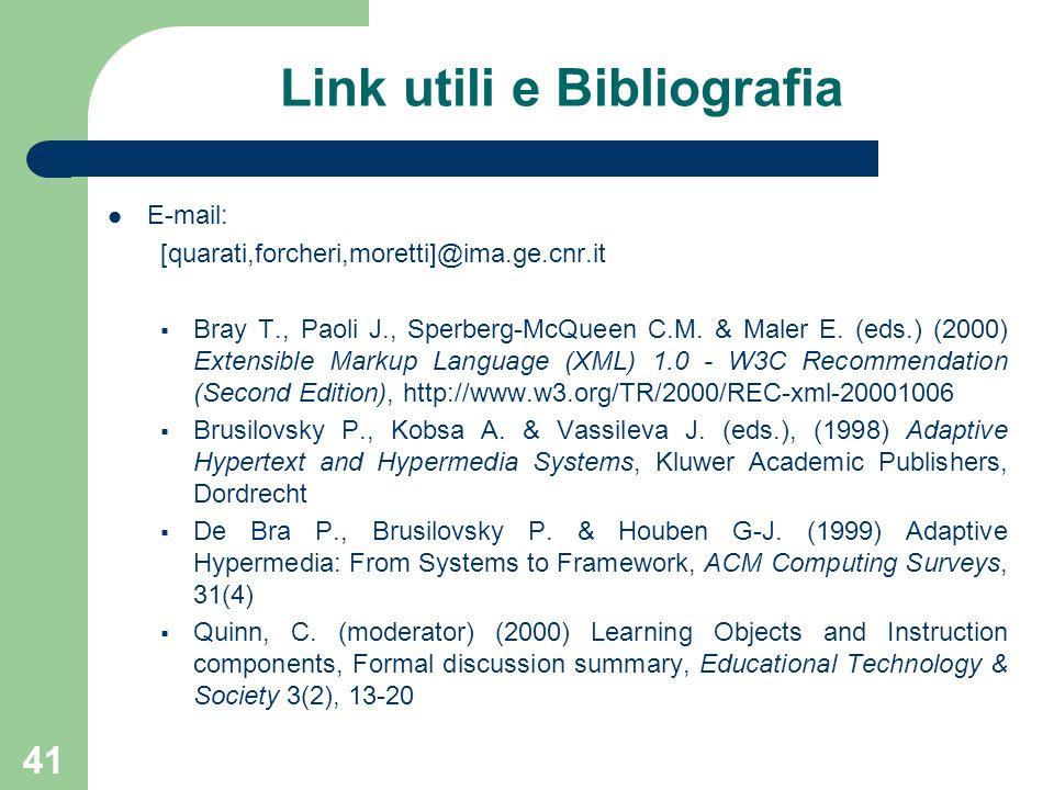 41 Link utili e Bibliografia E-mail: [quarati,forcheri,moretti]@ima.ge.cnr.it  Bray T., Paoli J., Sperberg-McQueen C.M. & Maler E. (eds.) (2000) Exte